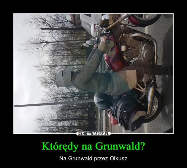 Którędy na Grunwald? – Na Grunwald przez Olkusz