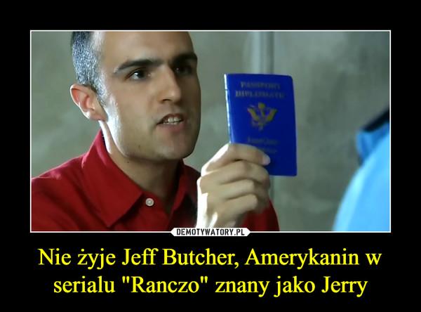 """Nie żyje Jeff Butcher, Amerykanin w serialu """"Ranczo"""" znany jako Jerry –"""