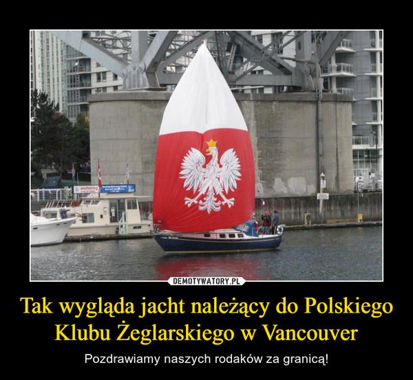 Tak wygląda jacht należący do Polskiego Klubu Żeglarskiego w Vancouver – Pozdrawiamy naszych rodaków za granicą!