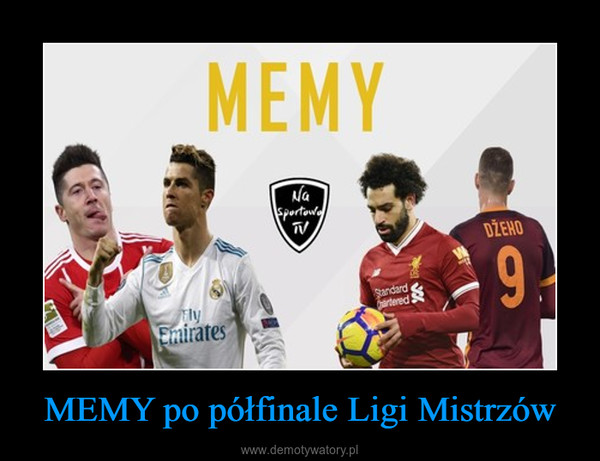 MEMY po półfinale Ligi Mistrzów –