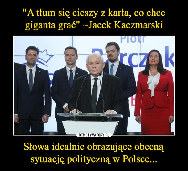 Słowa idealnie obrazujące obecną sytuację polityczną w Polsce... –