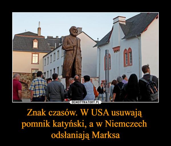 Znak czasów. W USA usuwają pomnik katyński, a w Niemczech odsłaniają Marksa –