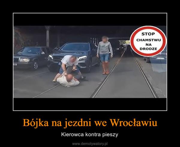 Bójka na jezdni we Wrocławiu – Kierowca kontra pieszy