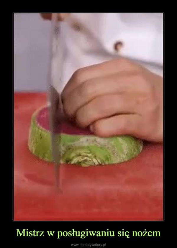 Mistrz w posługiwaniu się nożem –