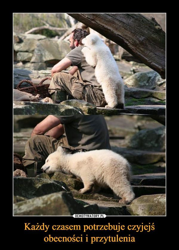 Każdy czasem potrzebuje czyjejś obecności i przytulenia –