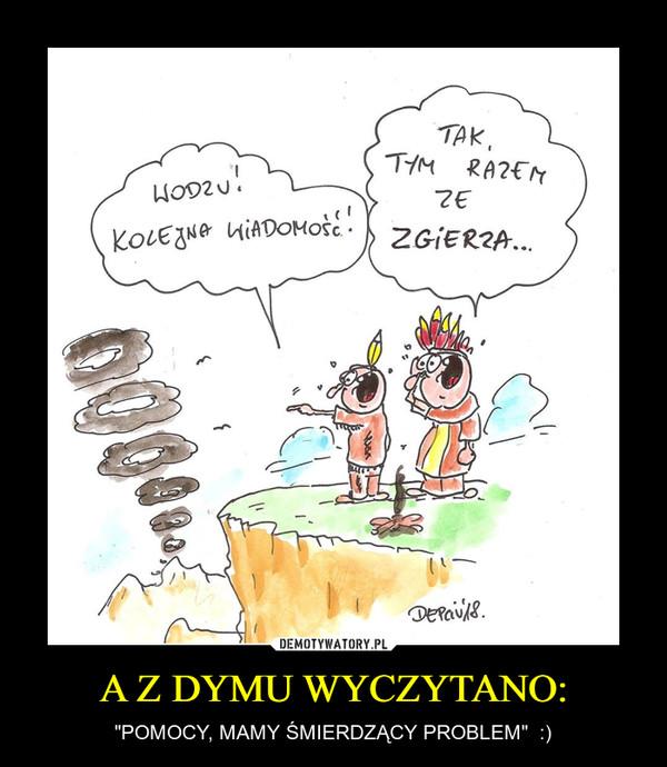 """A Z DYMU WYCZYTANO: – """"POMOCY, MAMY ŚMIERDZĄCY PROBLEM""""  :)"""