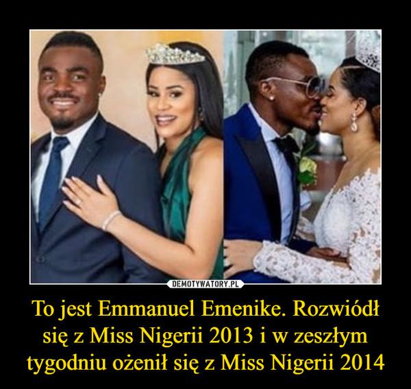 To jest Emmanuel Emenike. Rozwiódł się z Miss Nigerii 2013 i w zeszłym tygodniu ożenił się z Miss Nigerii 2014 –