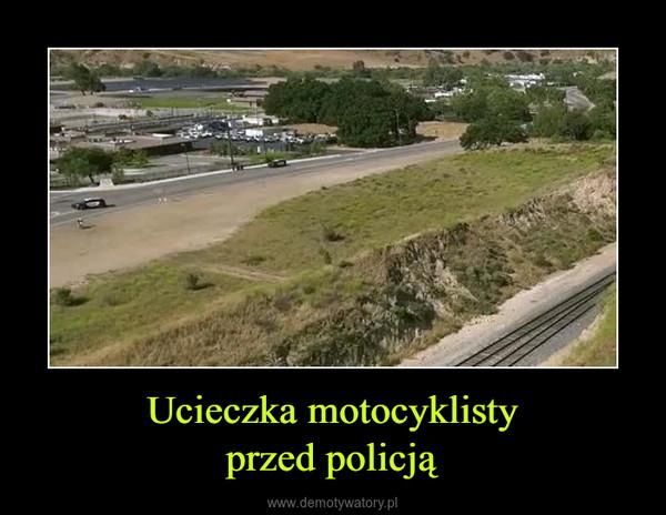 Ucieczka motocyklistyprzed policją –
