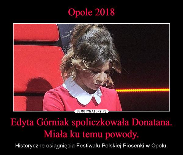 Edyta Górniak spoliczkowała Donatana. Miała ku temu powody. – Historyczne osiągnięcia Festiwalu Polskiej Piosenki w Opolu.