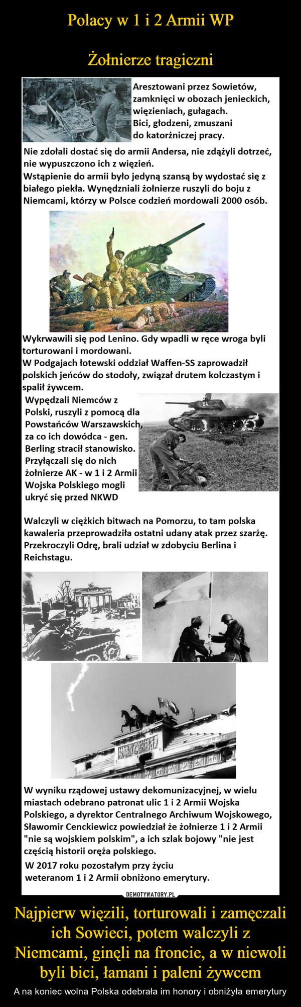 Najpierw więzili, torturowali i zamęczali ich Sowieci, potem walczyli z Niemcami, ginęli na froncie, a w niewoli byli bici, łamani i paleni żywcem – A na koniec wolna Polska odebrała im honory i obniżyła emerytury