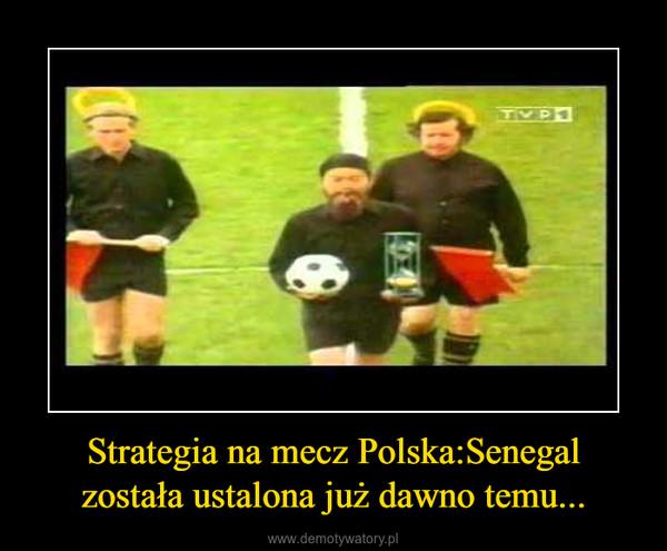 Strategia na mecz Polska:Senegalzostała ustalona już dawno temu... –
