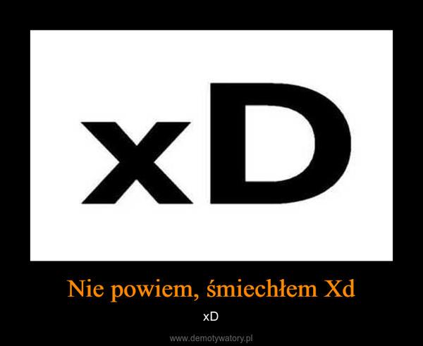 Nie powiem, śmiechłem Xd – xD