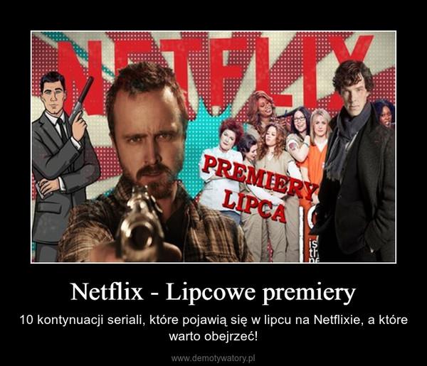 Netflix - Lipcowe premiery – 10 kontynuacji seriali, które pojawią się w lipcu na Netflixie, a które warto obejrzeć!