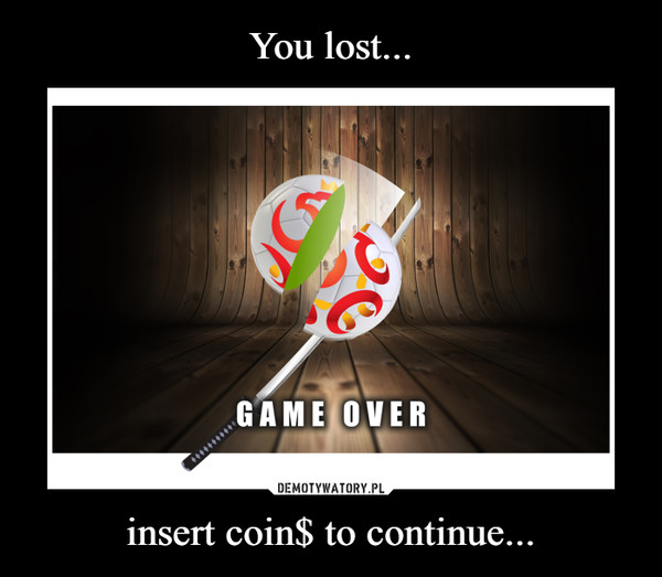 insert coin$ to continue... –