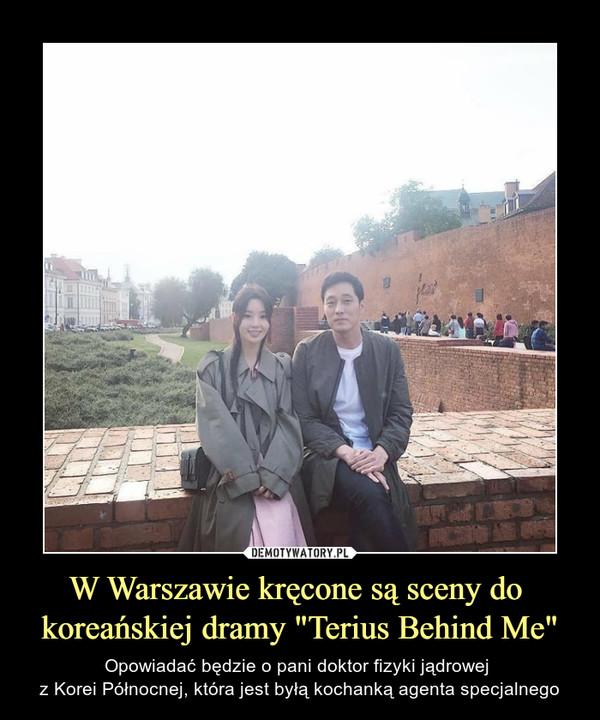 """W Warszawie kręcone są sceny do koreańskiej dramy """"Terius Behind Me"""" – Opowiadać będzie o pani doktor fizyki jądrowej z Korei Północnej, która jest byłą kochanką agenta specjalnego"""