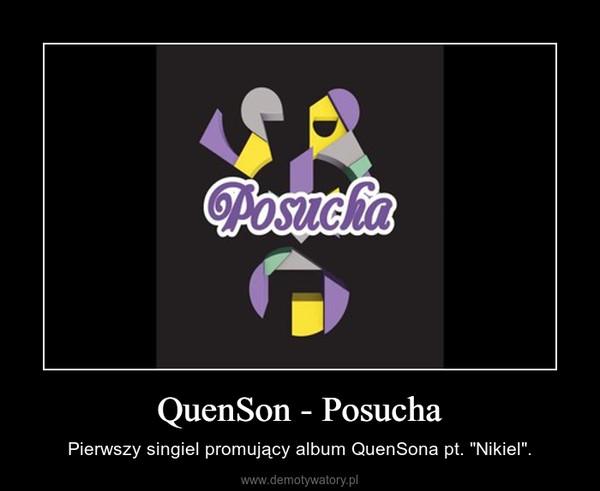 """QuenSon - Posucha – Pierwszy singiel promujący album QuenSona pt. """"Nikiel""""."""