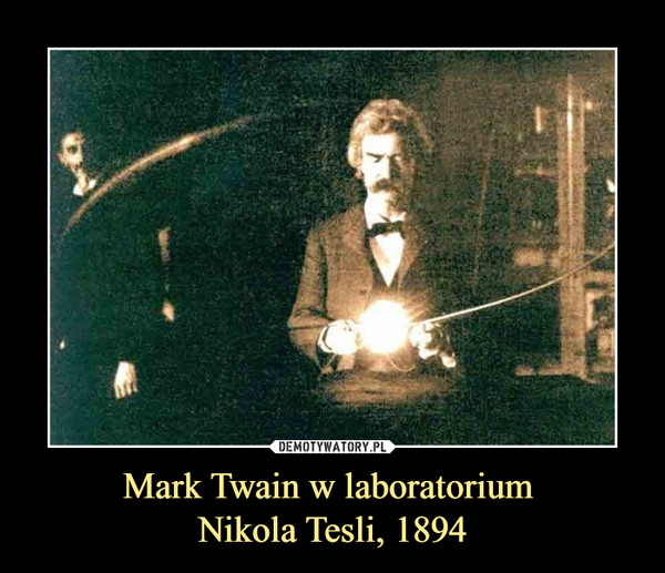 Mark Twain w laboratorium Nikola Tesli, 1894 –