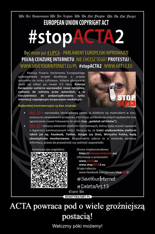 ACTA powraca pod o wiele groźniejszą postacią! – Walczmy póki możemy!