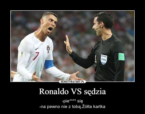 Ronaldo VS sędzia – -pie**** się-na pewno nie z tobą.Żółta kartka