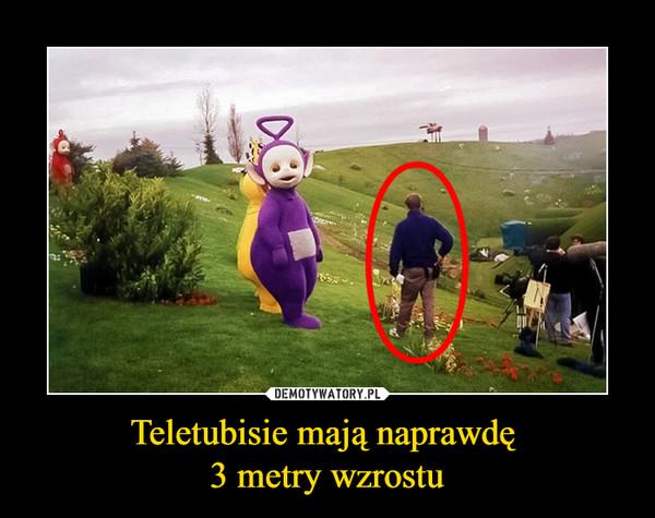 Teletubisie mają naprawdę 3 metry wzrostu –