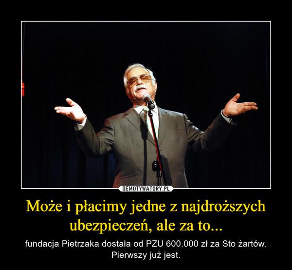 Może i płacimy jedne z najdroższych ubezpieczeń, ale za to... – fundacja Pietrzaka dostała od PZU 600.000 zł za Sto żartów. Pierwszy już jest.