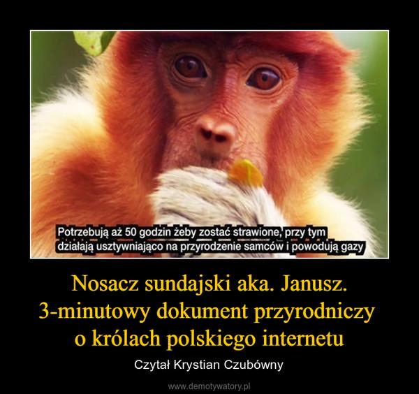 Nosacz sundajski aka. Janusz. 3-minutowy dokument przyrodniczy o królach polskiego internetu – Czytał Krystian Czubówny