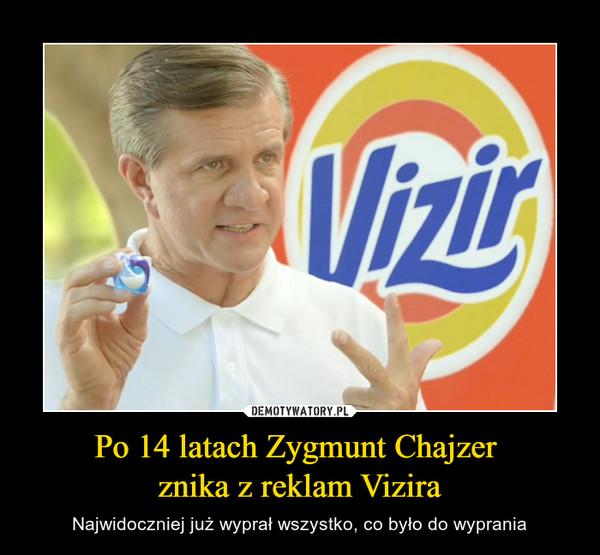 Po 14 latach Zygmunt Chajzer znika z reklam Vizira – Najwidoczniej już wyprał wszystko, co było do wyprania