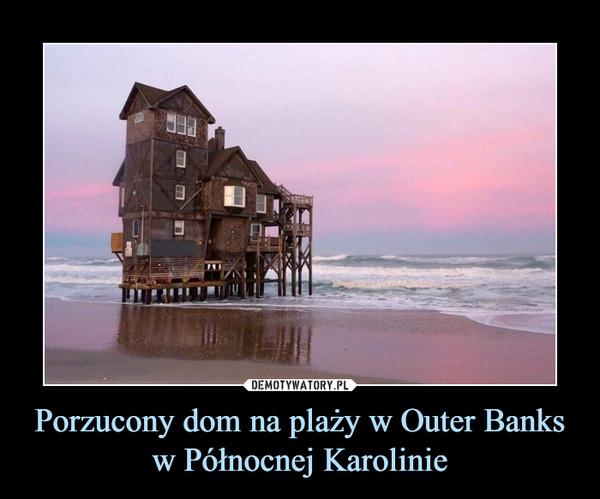Porzucony dom na plaży w Outer Banks w Północnej Karolinie –