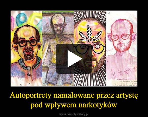Autoportrety namalowane przez artystę pod wpływem narkotyków –