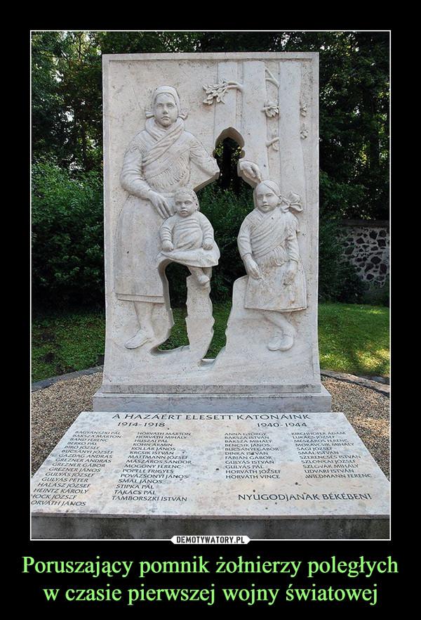 Poruszający pomnik żołnierzy poległych w czasie pierwszej wojny światowej –