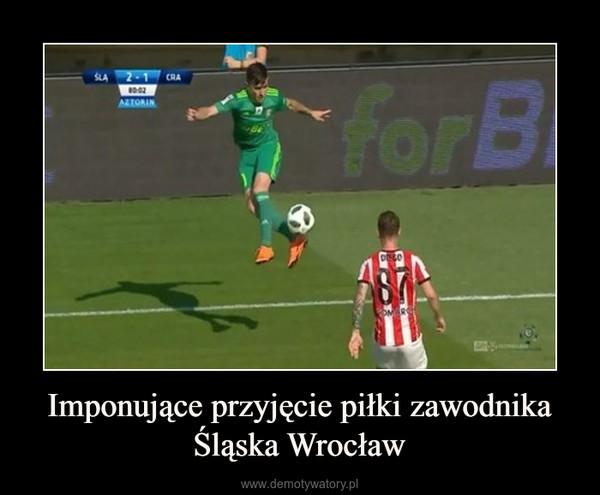 Imponujące przyjęcie piłki zawodnika Śląska Wrocław –