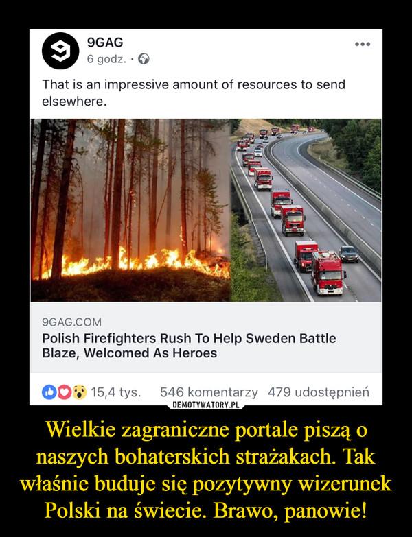 Wielkie zagraniczne portale piszą o naszych bohaterskich strażakach. Tak właśnie buduje się pozytywny wizerunek Polski na świecie. Brawo, panowie! –