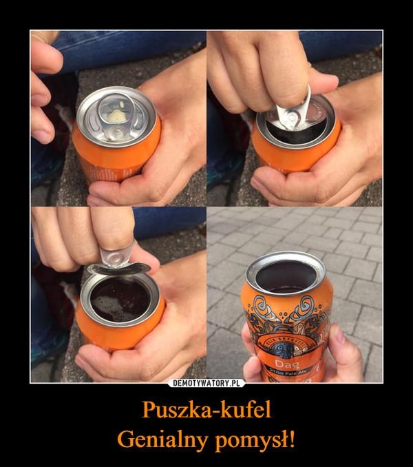 Puszka-kufelGenialny pomysł! –