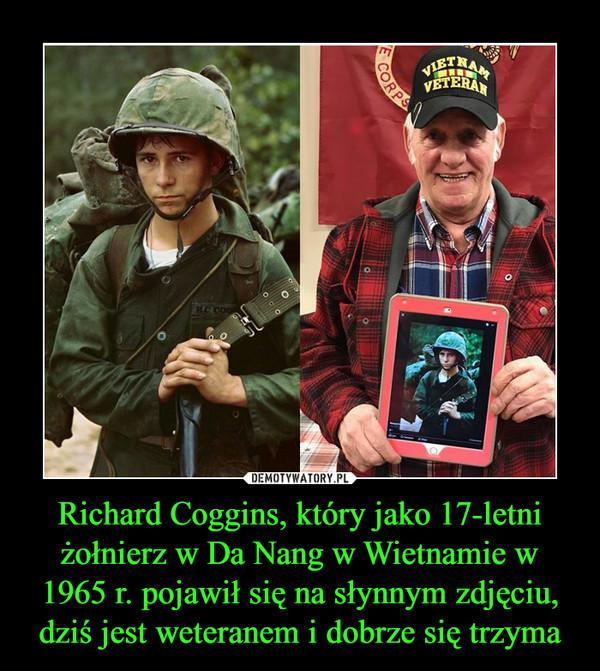 Richard Coggins, który jako 17-letni żołnierz w Da Nang w Wietnamie w 1965 r. pojawił się na słynnym zdjęciu, dziś jest weteranem i dobrze się trzyma –