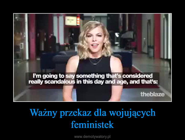 Ważny przekaz dla wojujących feministek –