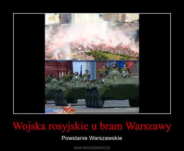 Wojska rosyjskie u bram Warszawy – Powstanie Warszawskie
