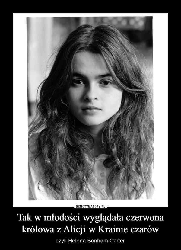 Tak w młodości wyglądała czerwona królowa z Alicji w Krainie czarów – czyli Helena Bonham Carter