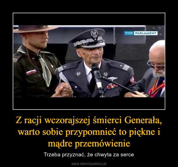 Z racji wczorajszej śmierci Generała, warto sobie przypomnieć to piękne i mądre przemówienie – Trzeba przyznać, że chwyta za serce
