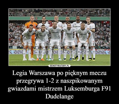 Legia Warszawa po pięknym meczu przegrywa 1-2 z naszpikowanym gwiazdami mistrzem Luksemburga F91 Dudelange