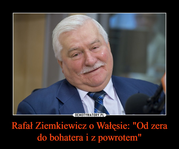 """Rafał Ziemkiewicz o Wałęsie: """"Od zera do bohatera i z powrotem"""" –"""