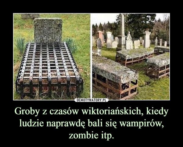 Groby z czasów wiktoriańskich, kiedy ludzie naprawdę bali się wampirów, zombie itp. –