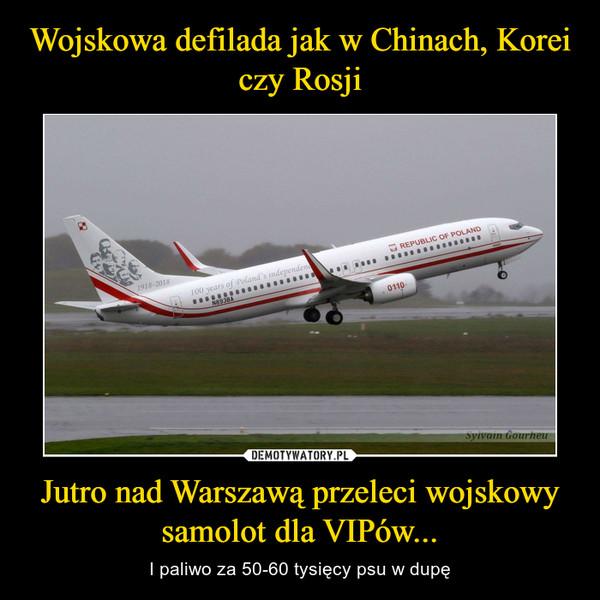 Jutro nad Warszawą przeleci wojskowy samolot dla VIPów... – I paliwo za 50-60 tysięcy psu w dupę