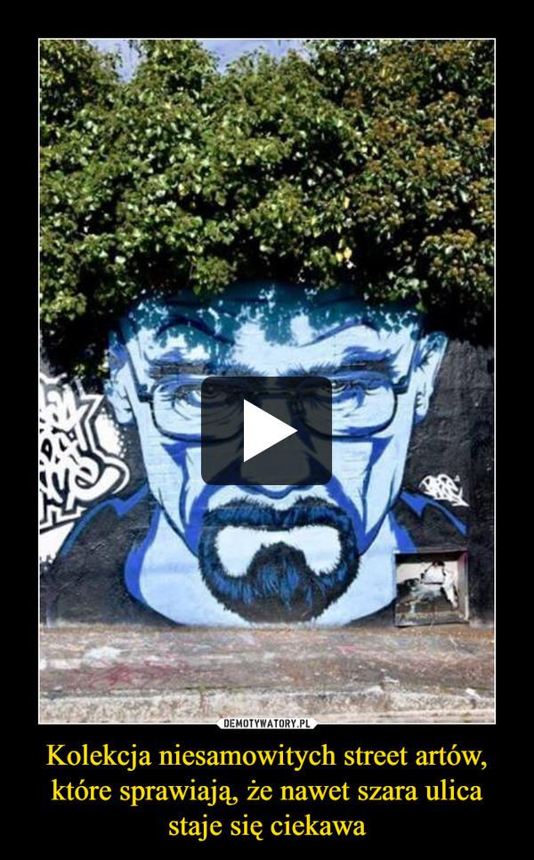 Kolekcja niesamowitych street artów, które sprawiają, że nawet szara ulica staje się ciekawa –