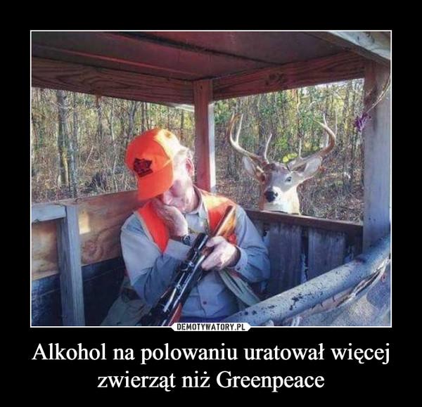 Alkohol na polowaniu uratował więcej zwierząt niż Greenpeace –
