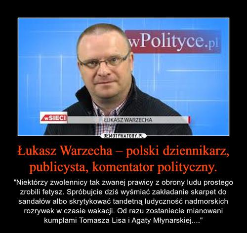 Łukasz Warzecha – polski dziennikarz, publicysta, komentator polityczny.
