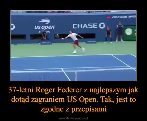 37-letni Roger Federer z najlepszym jak dotąd zagraniem US Open. Tak, jest to zgodne z przepisami –