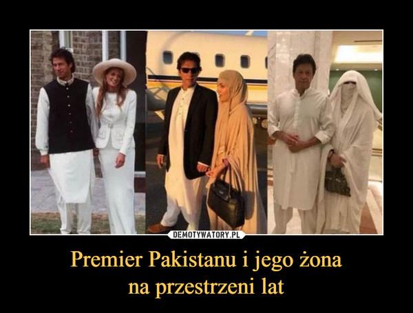 Premier Pakistanu i jego żonana przestrzeni lat –