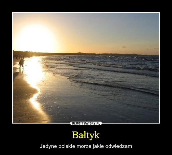 Bałtyk – Jedyne polskie morze jakie odwiedzam
