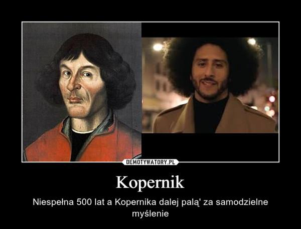Kopernik – Niespełna 500 lat a Kopernika dalej palą' za samodzielne myślenie