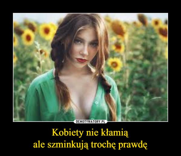 Kobiety nie kłamiąale szminkują trochę prawdę –